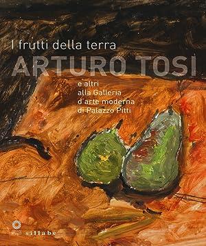 I Frutti della Terra. Natura in Posa. Arturo Tosi ed Altri.
