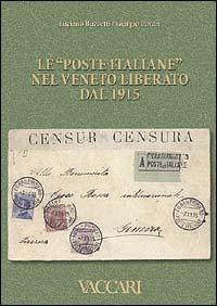 Le Poste Italiane nel Veneto liberato dal 1915.: Buzzetti, Luciano Pavan, Giorgio