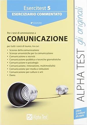 Esercitest. Vol. 5: Eserciziario commentato per i test di ammissione all'area comunicazione.: ...