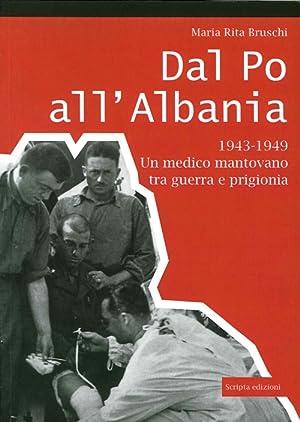 Dal Po all'Albania. 1943-1949. Un Medico Mantovano tra Guerra e Prigionia.: Bruschi, M Rita