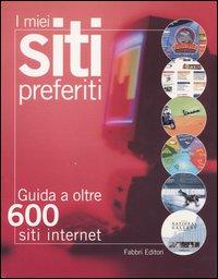 I miei siti preferiti. Guida a oltre 600 siti internet.