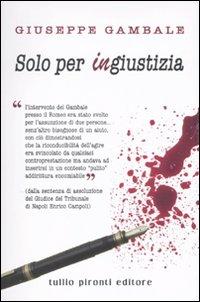 Solo per ingiustizia.: Gambale, Giuseppe
