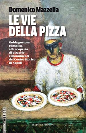 Le Vie delle Pizza. Guida Gustosa e Insolta alla Scoperta di Pizzerie e Monumenti del Centro ...