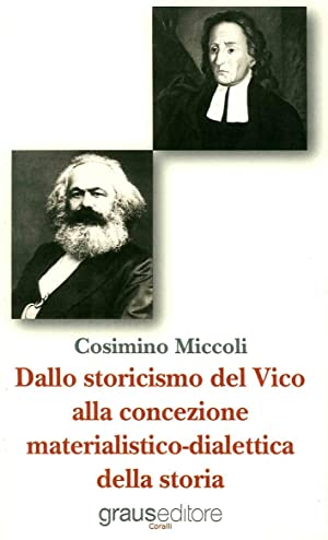 Dallo storicismo del Vico alla concezione materialistico-dialettica della storia.: Miccoli Cosimino