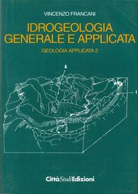 Geologia applicata. Vol. 2: Idrogeologia generale e applicata.: Francani, Vincenzo