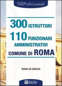 Trecento istruttori e 110 funzionari amministrativi. Comune di Roma. Teoria ed esercizi.