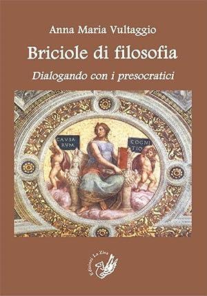 Briciole di Filosofia. Dialogando con i Presocratici.: Vultaggio, Anna M