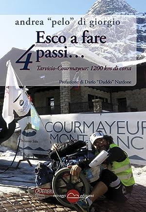 Esco a Fare 4 Passi. Tarvisio-Courmayeur: 1200 Km di Corsa.: Di Giorgio, Andrea Pelo