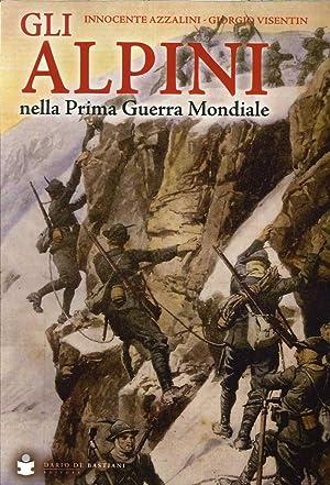 Gli Alpini nella Prima Guerra Mondiale.: Azzalini, Innocente Visentin, Giorgio