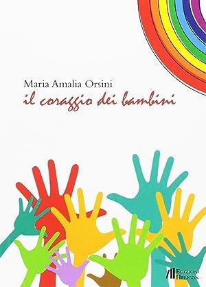 Il coraggio dei bambini.: Orsini, M Amalia