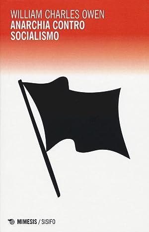 Anarchia contro socialismo.: Owen, William C