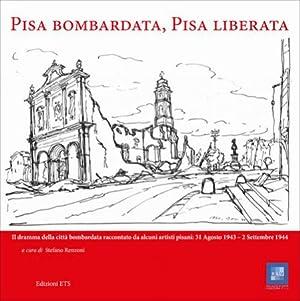 Pisa Bombardata, Pisa Liberata. Il Dramma delle Città Bombardata Raccontato Da Alcuni ...