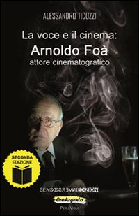 La voce e il cinema. Arnoldo Foà attore cinematografico.: Ticozzi, Alessandro