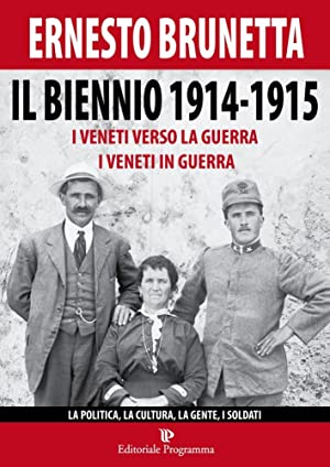 Il biennio 1914-1915. I veneti verso la guerra i veneti in guerra. La politica, la cultura, la ...