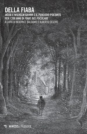 Della fiaba. Jacob e Wilhelm Grimm e: Balsamo, Beatrice Destro,