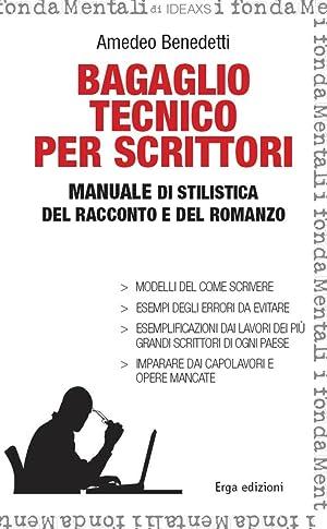Bagaglio tecnico per scrittori. Manuale di stilistica del racconto e del romanzo.: Benedetti, ...
