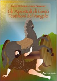 Gli apostoli di Gesù. Testimoni del Vangelo.: Di Daniele, Enrico