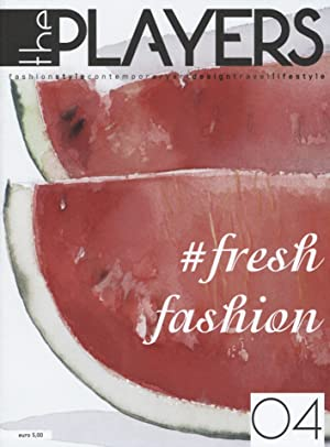 The Players. Magazine. Fashion Style, Contemporary Design, Travel. Vol. 4: Fresh Fashion.