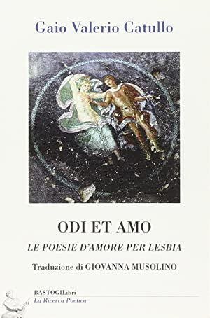 Odi et amo. Le poesie d'amore per Lesbia.: Catullo G Valerio