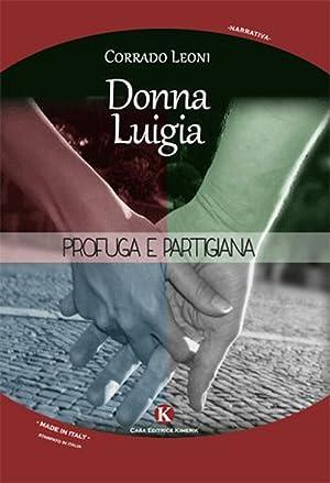 Donna Luigia. Profuga e partigiana.: Leoni Corrado