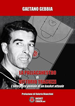 La pallacanestro di Vittorio Tracuzzi. L'interprete geniale di un basket attuale.: Gebbia ...