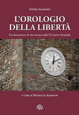 L'orologio della libertà. Un documento di vita vissuta nella II Guerra Mondiale.: ...