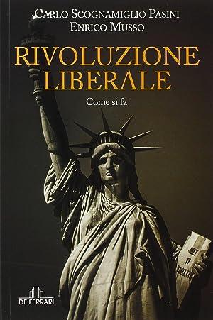 Rivoluzione Liberale. Come Si Fa.: Scognamiglio Pasini Carlo Musso Enrico