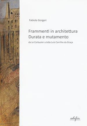 Frammenti in architettura. Durata e mutamento. Da Le Corbusier a João Luís Carrilho ...
