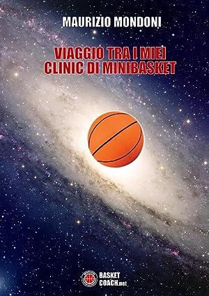 Viaggio tra i miei clinic di minibasket.: Mondoni Maurizio