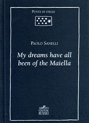 My dreams have all been of the Maiella. Thoughts and memories of an Abruzzan shepherd collected.: ...