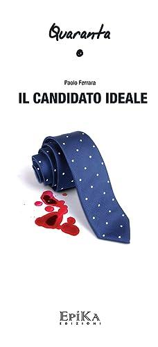 Il Candidato Ideale.: Ferrara Paolo