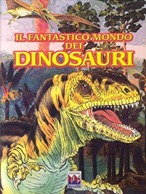Il Fantastico Mondo dei Dinosauri.