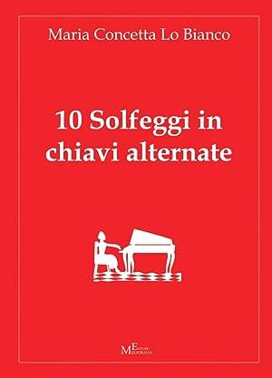 10 solfeggi in chiavi alternate.: Lo Bianco, Maria Concetta
