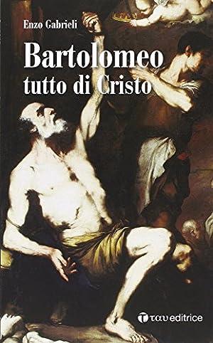 Bartolomeo tutto di Cristo.: Gabrieli Enzo
