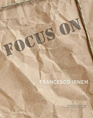 Focus On Francesco Irnem. Questa è Solo una Promessa di Felicità.