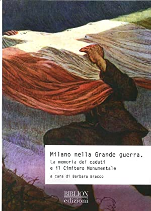 Milano nella grande guerra. La memoria dei caduti e il Cimitero Monumentale.