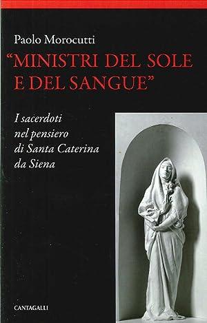 Ministri del sole e del sangue. I sacerdoti nel pensiero di santa Caterina da Siena.: Morocutti, ...