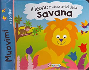 Il Leone e i Suoi Amici delle Savana.: aa.vv.