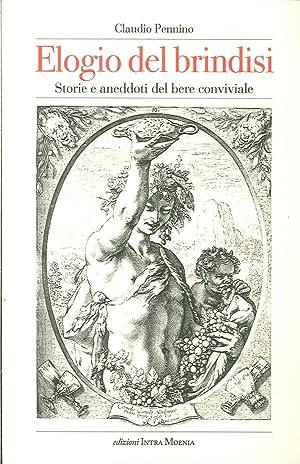 Elogio del brindisi. Storie e aneddoti del bere conviviale.: Pennino, Claudio