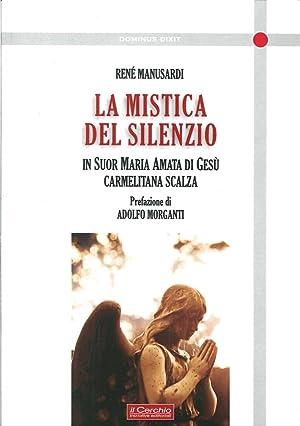 La mistica del silenzio. In suor maria Amata di Gesù carmelitana scalza.: Manusardi, René