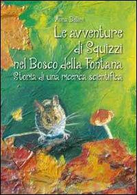 Le avventure di Squizzi nel Bosco della Fontana. Storia di una ricerca scientifica.: Bellini, Anna