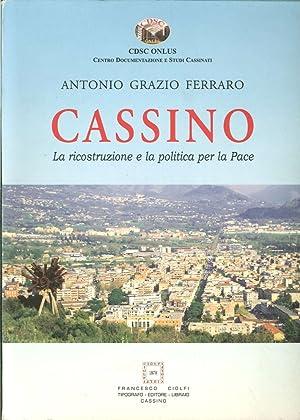 Cassino. La Ricostruzione e la Politica per la Pace. Tomo Primo.: Ferraro, Antonio Grazio