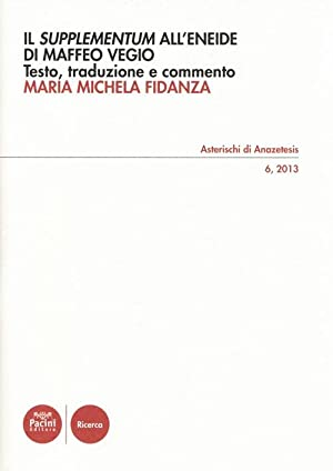 """Il """"Supplementum"""" all'""""Eneide"""" di Maffeo Vegio.: Fidanza, M Michela"""