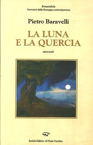La luna e la quercia.: Baravelli, Pietro