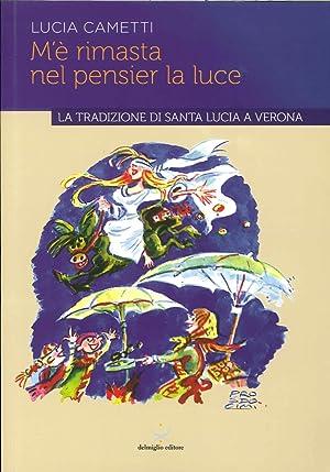 M'È Rimasta nel Pensier la Luce. La Tradizione di Santa Lucia a Verona.: Cametti, Lucia