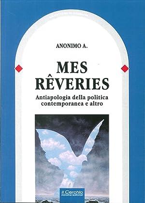 Mes reveries. Antiapologia della politica contemporanea e altro.: Anonimo A