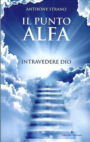 Il Punto Alfa. Intravedere Dio.: Strano, Antony