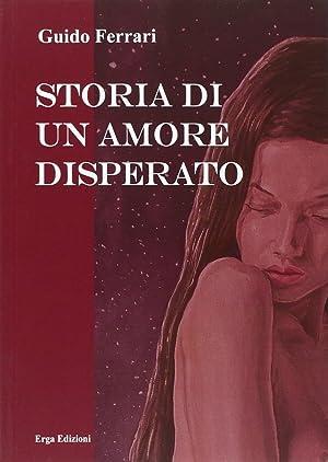 Storia di un amore disperato.: Ferrari, Guido