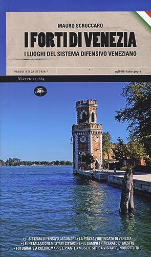 I forti di Venezia. I luoghi del sistema difensivo veneziano.: Scroccaro, Mauro