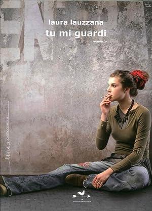 Tu mi guardi.: Lauzzana, Laura
